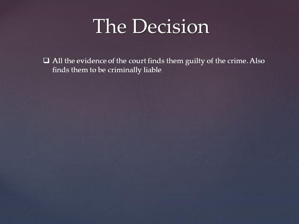 The Decision All the evidence of the court finds them guilty of the crime.