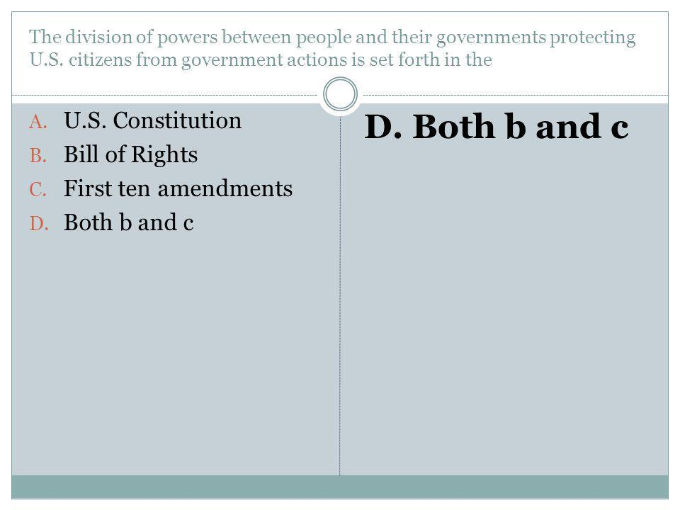 D. Both b and c U.S. Constitution Bill of Rights First ten amendments