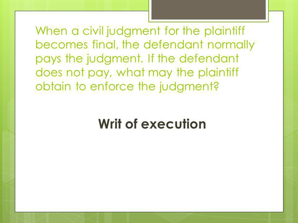 When a civil judgment for the plaintiff becomes final, the defendant normally pays the judgment. If the defendant does not pay, what may the plaintiff obtain to enforce the judgment