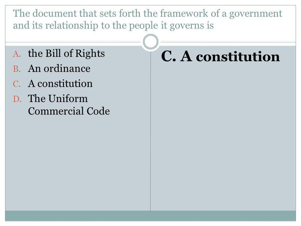 C. A constitution the Bill of Rights An ordinance A constitution