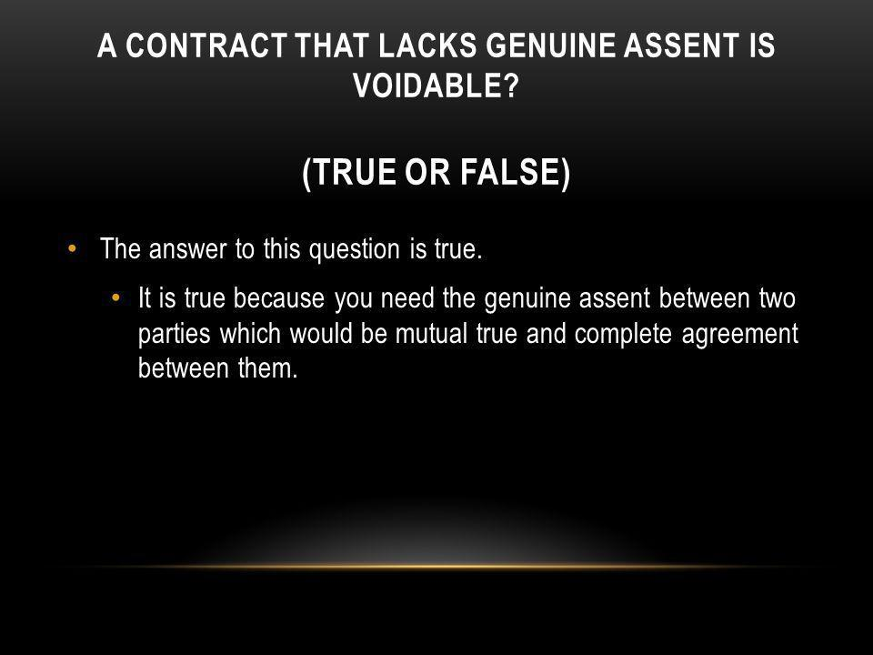 A Contract that Lacks genuine assent Is voidable (True or false)