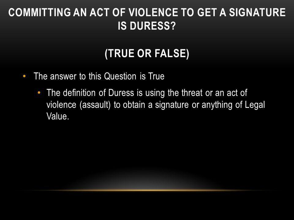 Committing an act of violence to get a signature is duress
