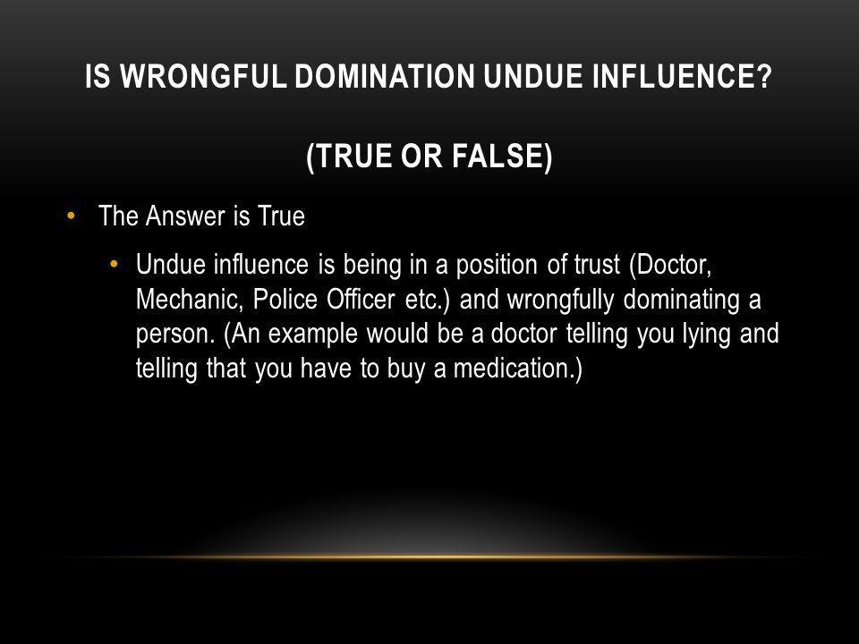 Is wrongful domination undue influence (True or false)