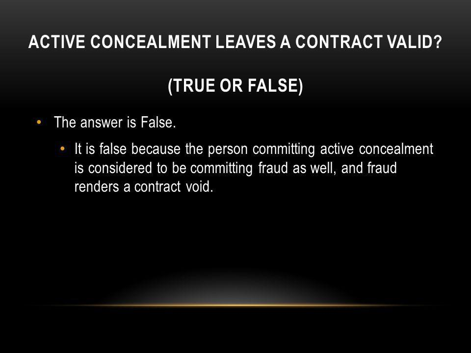 Active concealment leaves a contract valid (True or False)