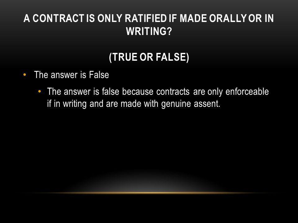 A contract is only ratified if made orally or in writing