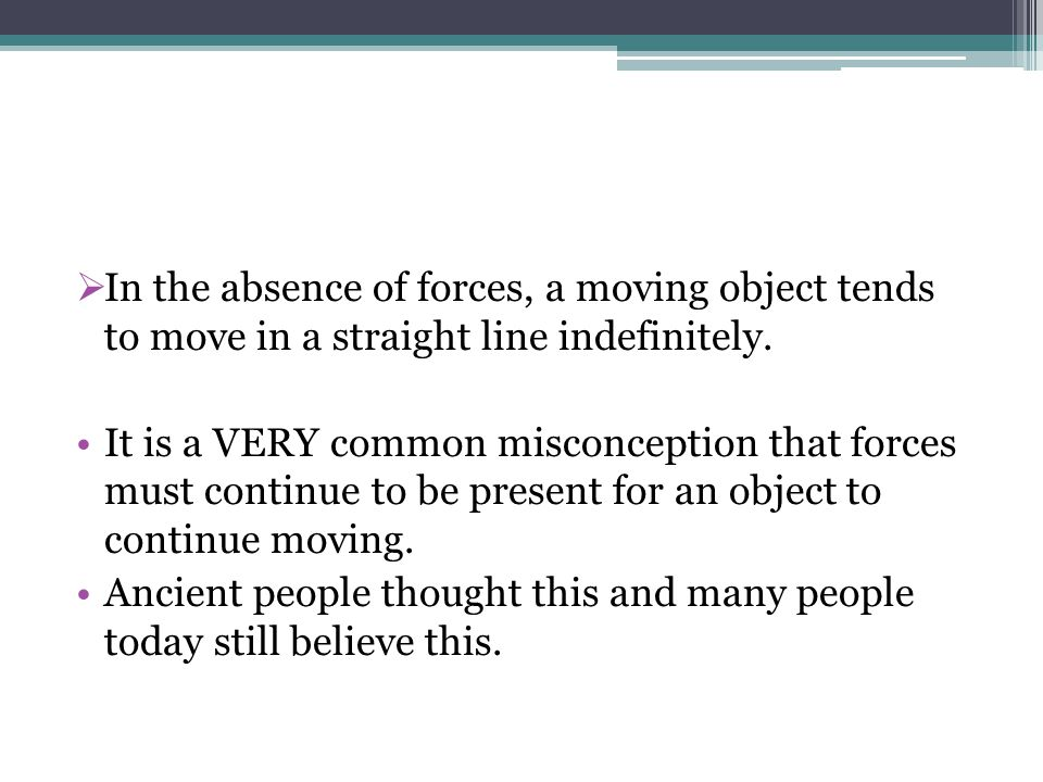 In the absence of forces, a moving object tends to move in a straight line indefinitely.