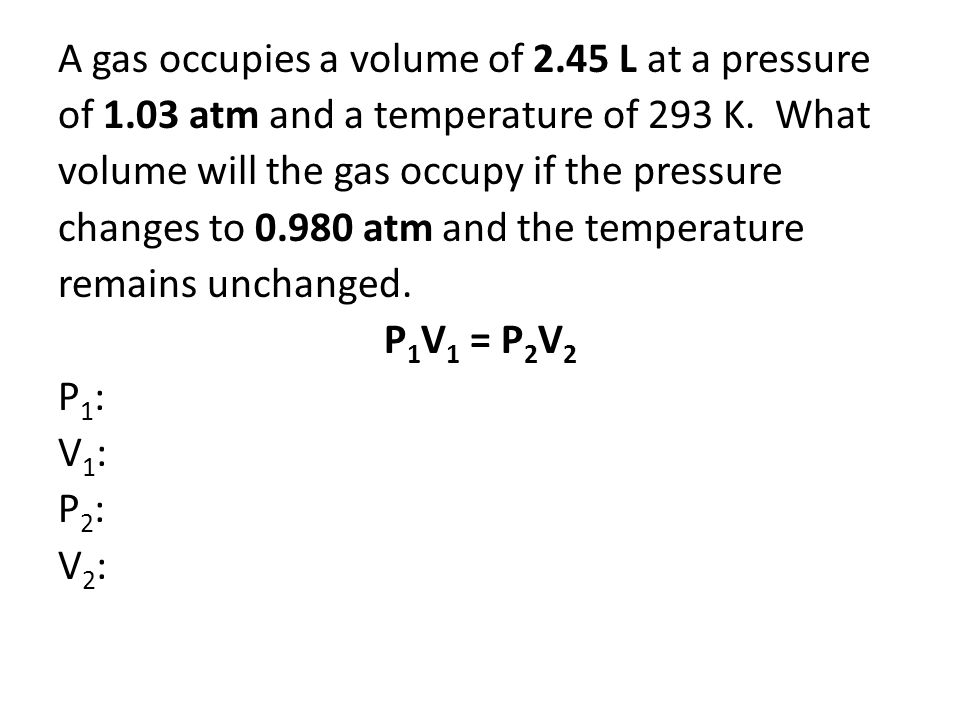A gas occupies a volume of 2. 45 L at a pressure of 1