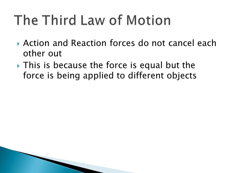 The Third Law of Motion Action and Reaction forces do not cancel each other out.