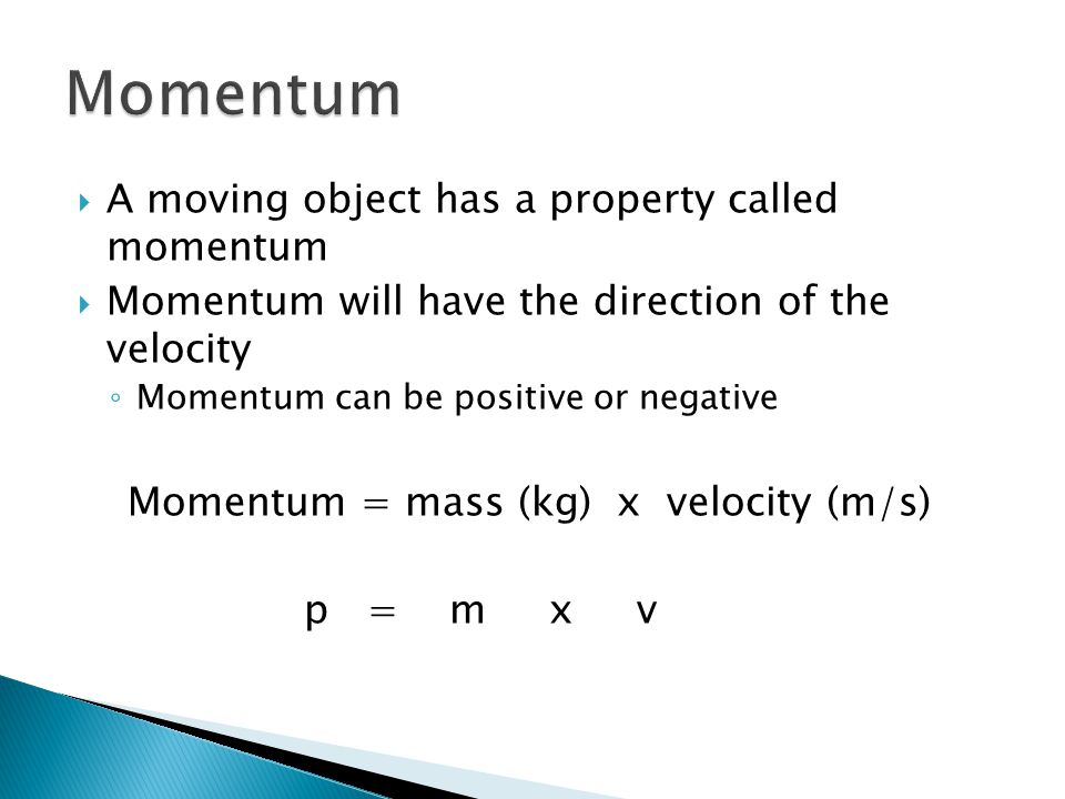 Momentum A moving object has a property called momentum