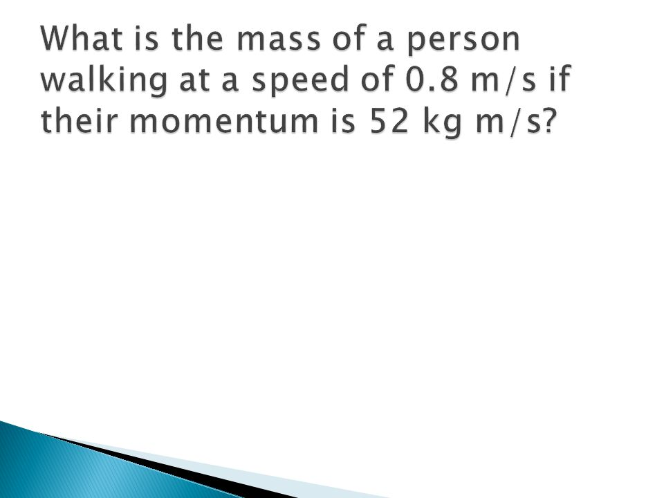 What is the mass of a person walking at a speed of 0
