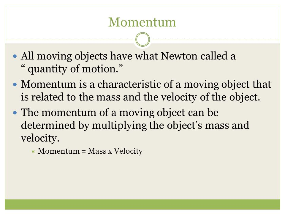 Momentum All moving objects have what Newton called a quantity of motion.
