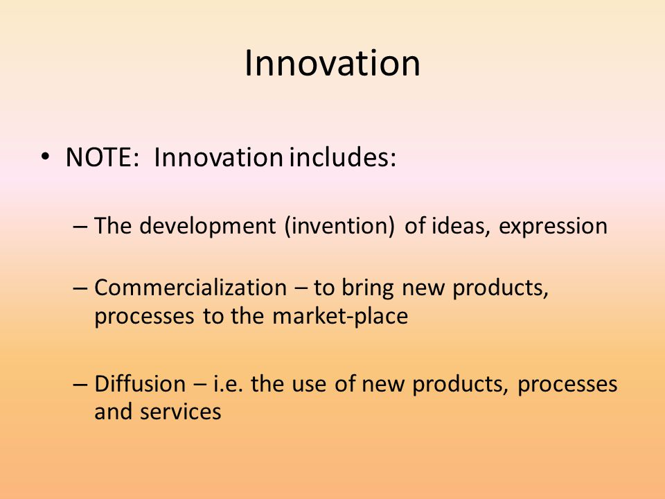 Innovation NOTE: Innovation includes: