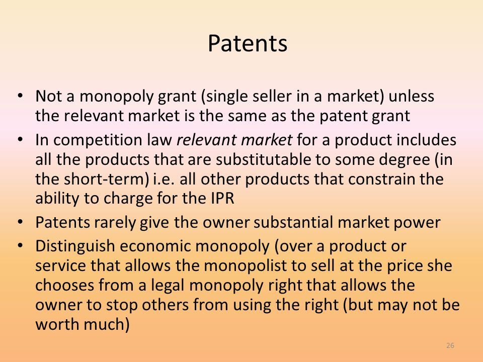4/1/2017 Patents. Not a monopoly grant (single seller in a market) unless the relevant market is the same as the patent grant.