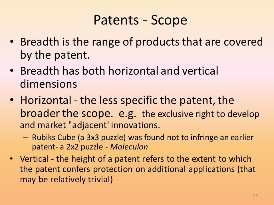 4/1/2017 Patents - Scope. Breadth is the range of products that are covered by the patent. Breadth has both horizontal and vertical dimensions.