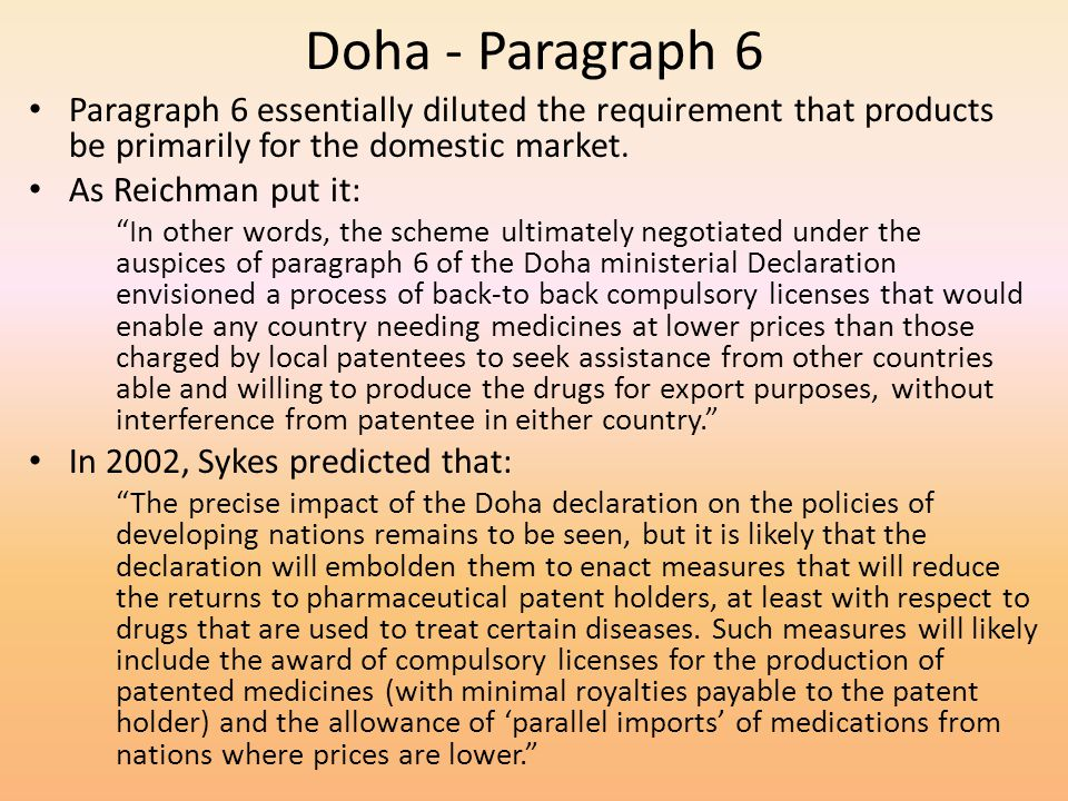 Doha - Paragraph 6 Paragraph 6 essentially diluted the requirement that products be primarily for the domestic market.