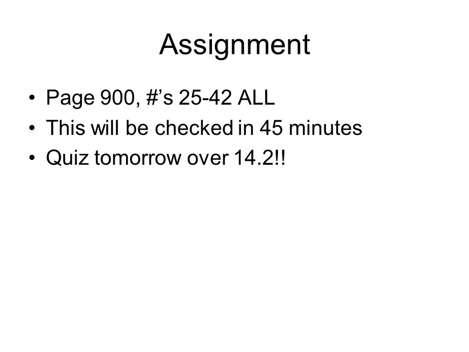 Assignment Page 900, #'s 25-42 ALL This will be checked in 45 minutes
