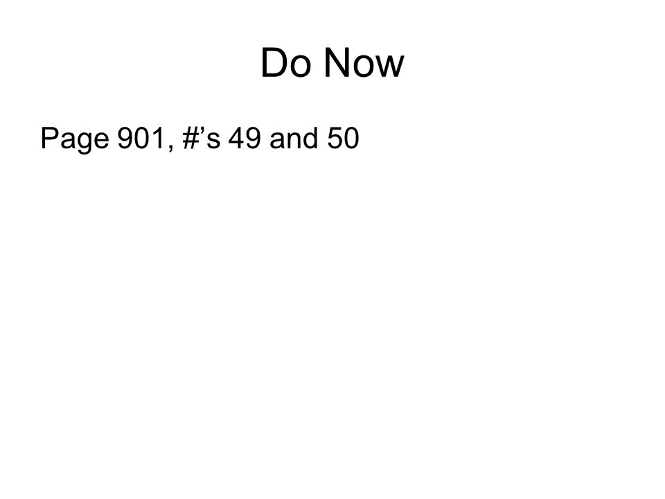 Do Now Page 901, #'s 49 and 50