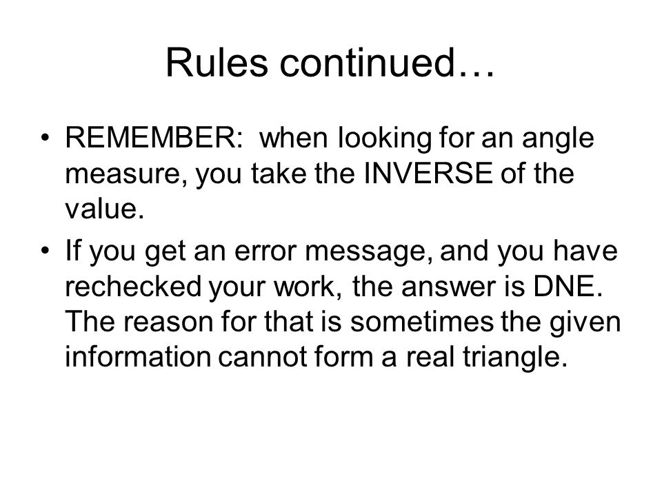 Rules continued… REMEMBER: when looking for an angle measure, you take the INVERSE of the value.