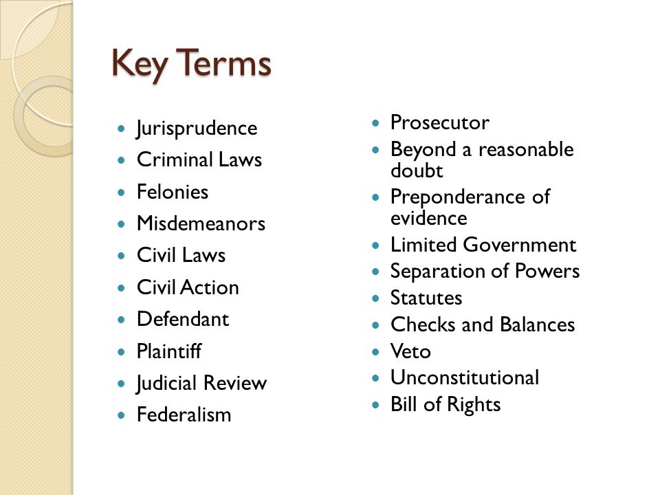 Key Terms Jurisprudence Criminal Laws Felonies Misdemeanors Civil Laws