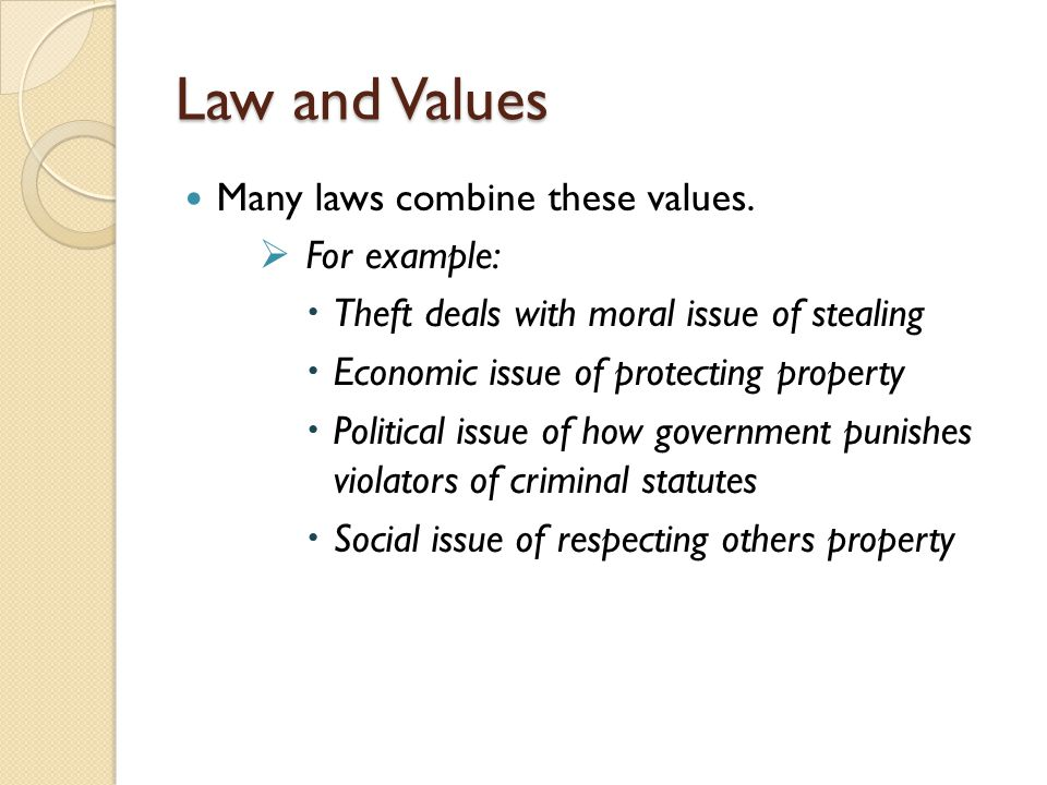 Law and Values Many laws combine these values. For example: