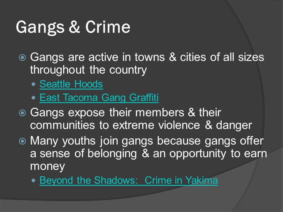 Gangs & Crime Gangs are active in towns & cities of all sizes throughout the country. Seattle Hoods.