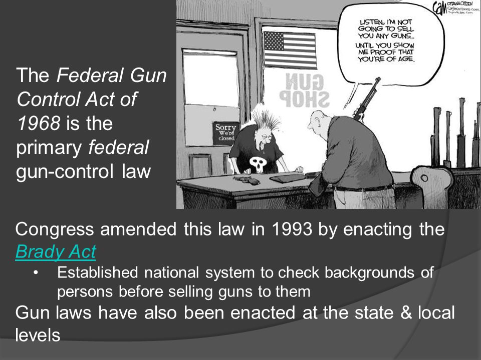 The Federal Gun Control Act of 1968 is the primary federal gun-control law
