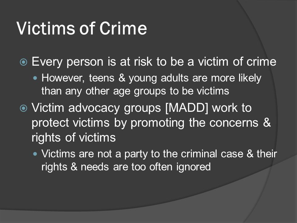Victims of Crime Every person is at risk to be a victim of crime