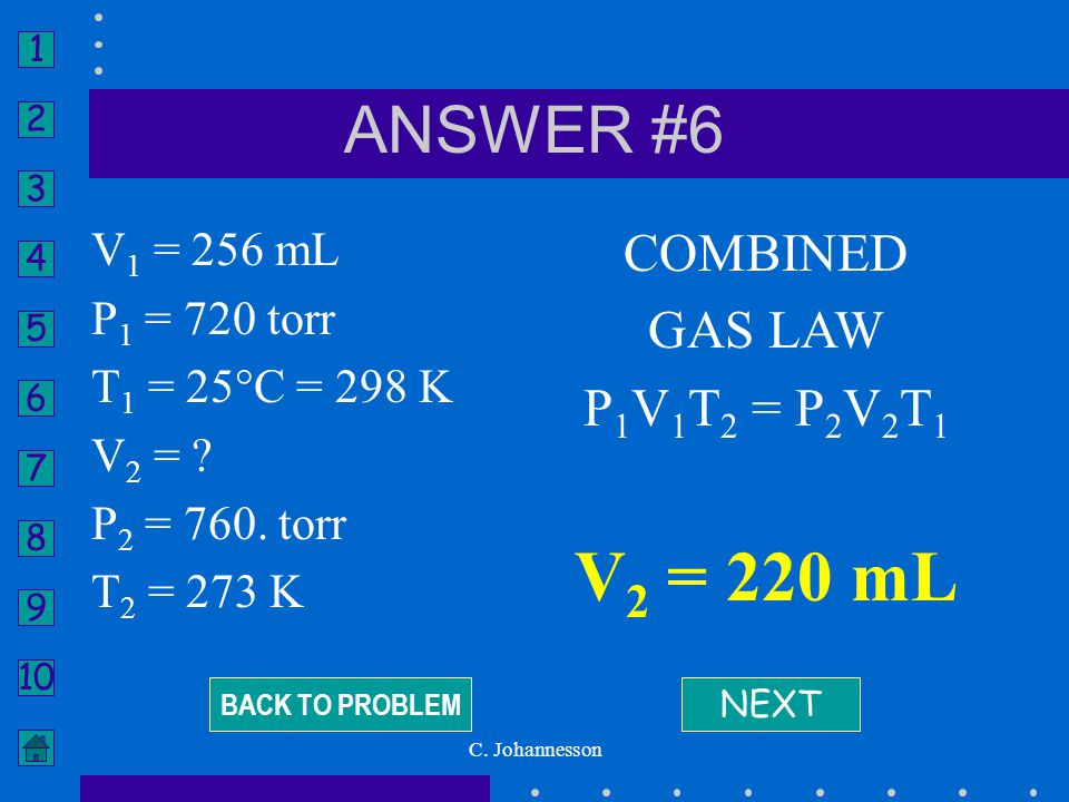 V2 = 220 mL ANSWER #6 COMBINED GAS LAW P1V1T2 = P2V2T1 V1 = 256 mL