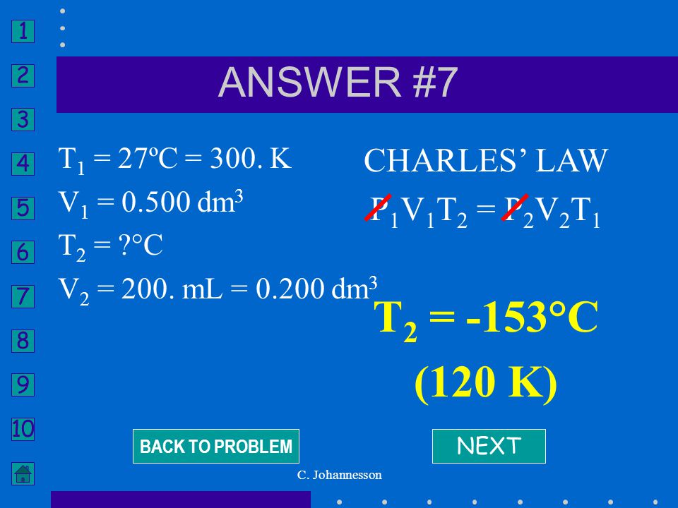 T2 = -153°C (120 K) ANSWER #7 CHARLES' LAW P1V1T2 = P2V2T1