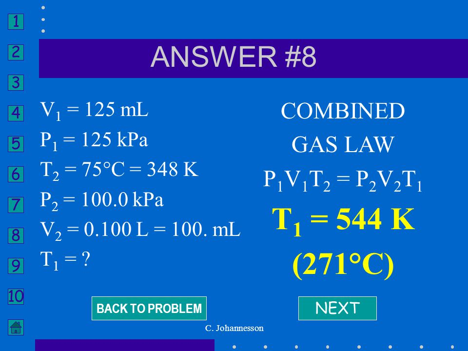 T1 = 544 K (271°C) ANSWER #8 COMBINED GAS LAW P1V1T2 = P2V2T1