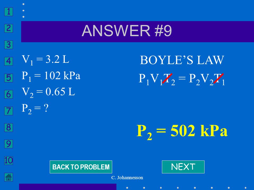 P2 = 502 kPa ANSWER #9 BOYLE'S LAW P1V1T2 = P2V2T1 V1 = 3.2 L