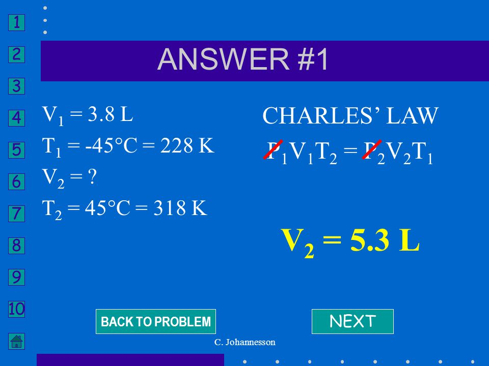 V2 = 5.3 L ANSWER #1 CHARLES' LAW P1V1T2 = P2V2T1 V1 = 3.8 L
