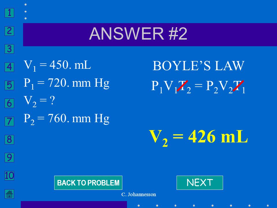 V2 = 426 mL ANSWER #2 BOYLE'S LAW P1V1T2 = P2V2T1 V1 = 450. mL