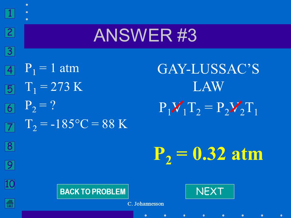 P2 = 0.32 atm ANSWER #3 GAY-LUSSAC'S LAW P1V1T2 = P2V2T1 P1 = 1 atm