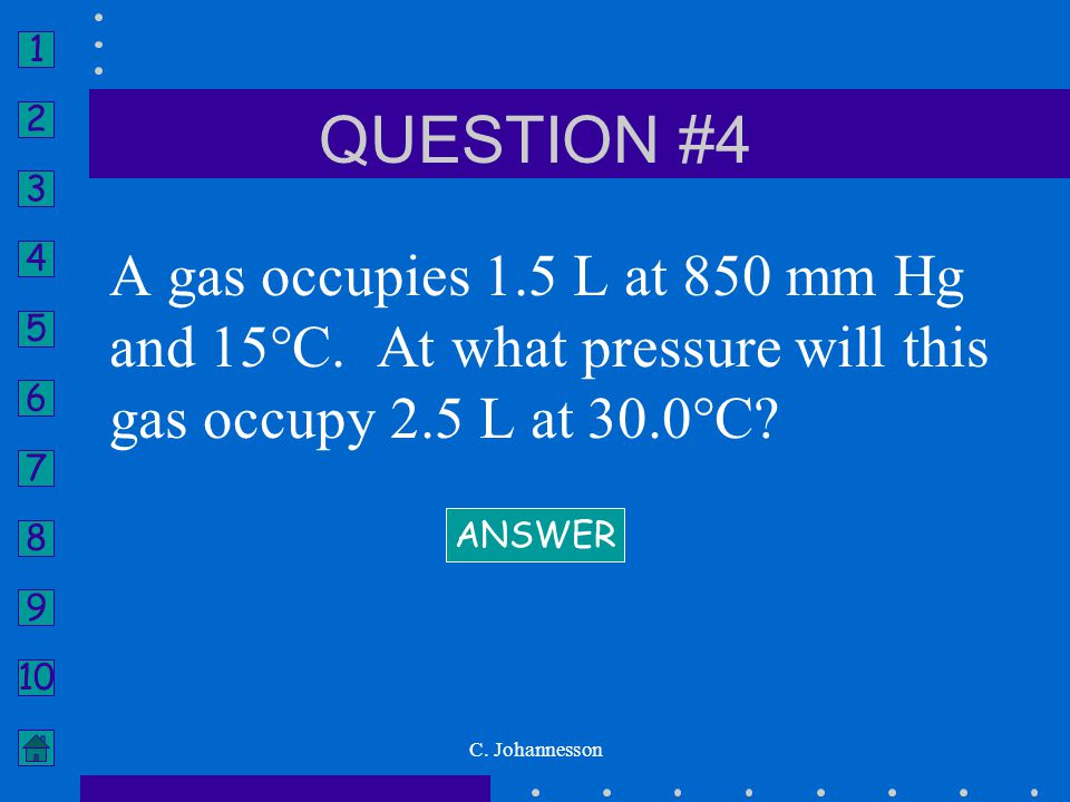 QUESTION #4 A gas occupies 1.5 L at 850 mm Hg and 15°C. At what pressure will this gas occupy 2.5 L at 30.0°C