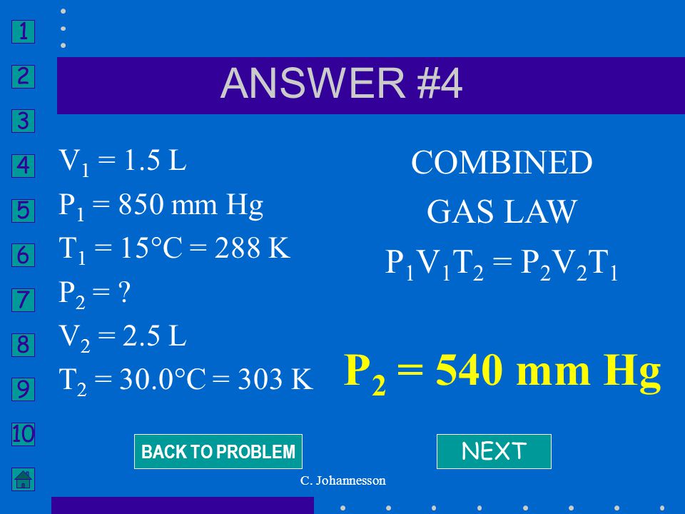 P2 = 540 mm Hg ANSWER #4 COMBINED GAS LAW P1V1T2 = P2V2T1 V1 = 1.5 L