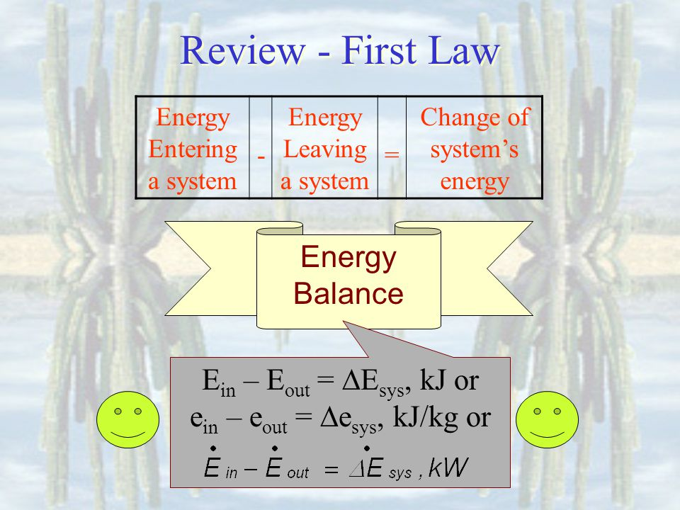 Review - First Law Energy Balance Ein – Eout = Esys, kJ or