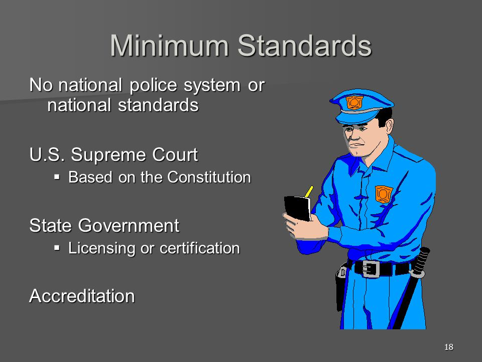 Minimum Standards No national police system or national standards