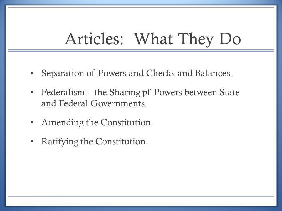 Articles: What They Do Separation of Powers and Checks and Balances.