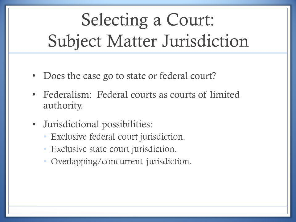 Selecting a Court: Subject Matter Jurisdiction