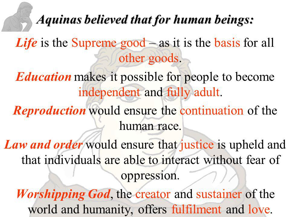 Aquinas believed that for human beings: