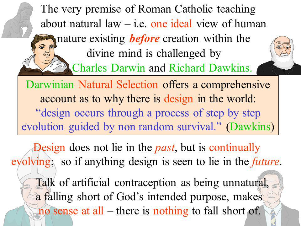 The very premise of Roman Catholic teaching about natural law – i. e