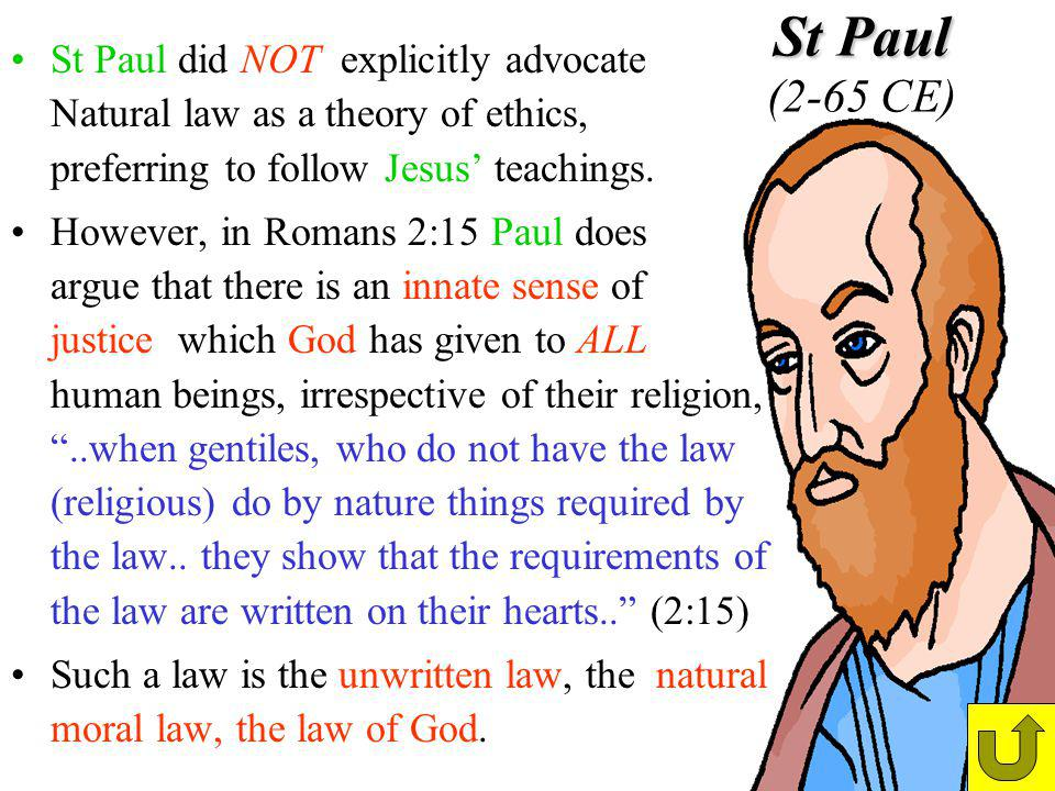 St Paul did NOT explicitly advocate Natural law as a theory of ethics, preferring to follow Jesus' teachings.