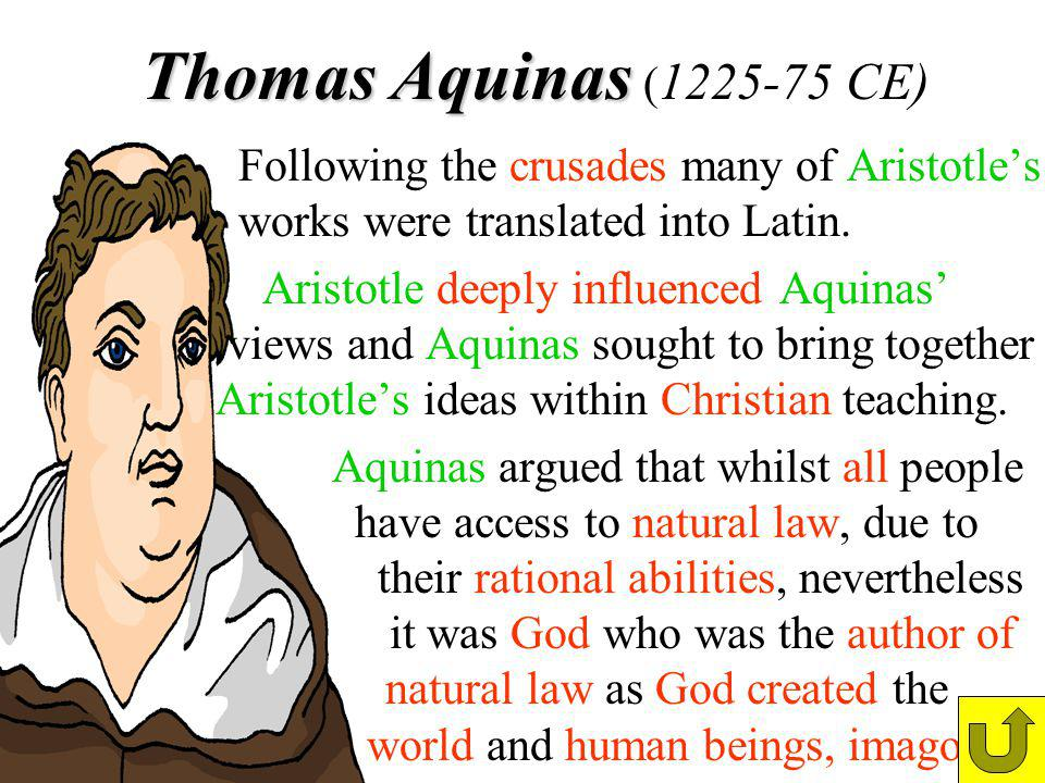 Thomas Aquinas (1225-75 CE) Following the crusades many of Aristotle's . works were translated into Latin.