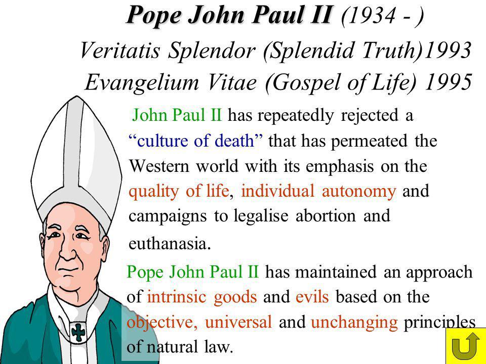 Pope John Paul II (1934 - ) Veritatis Splendor (Splendid Truth)1993 Evangelium Vitae (Gospel of Life) 1995