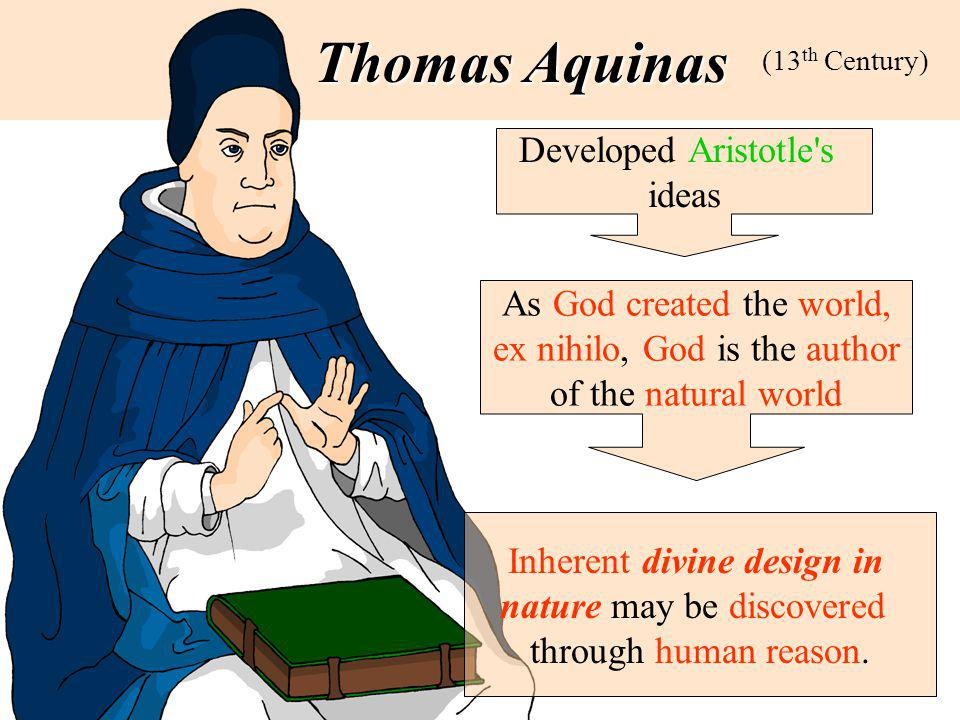 Thomas Aquinas Developed Aristotle s ideas As God created the world,