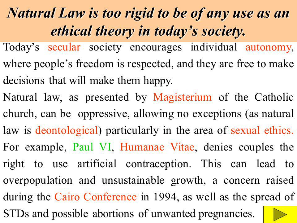 Natural Law is too rigid to be of any use as an ethical theory in today's society.