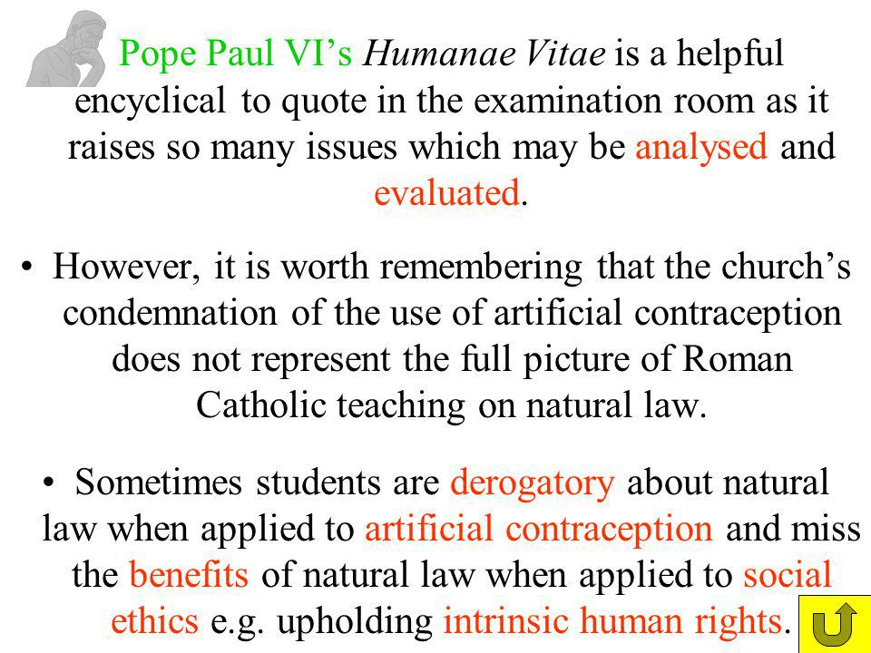 Pope Paul VI's Humanae Vitae is a helpful encyclical to quote in the examination room as it raises so many issues which may be analysed and evaluated.