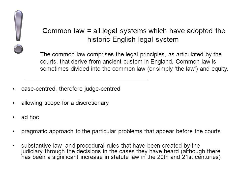 Common law = all legal systems which have adopted the historic English legal system