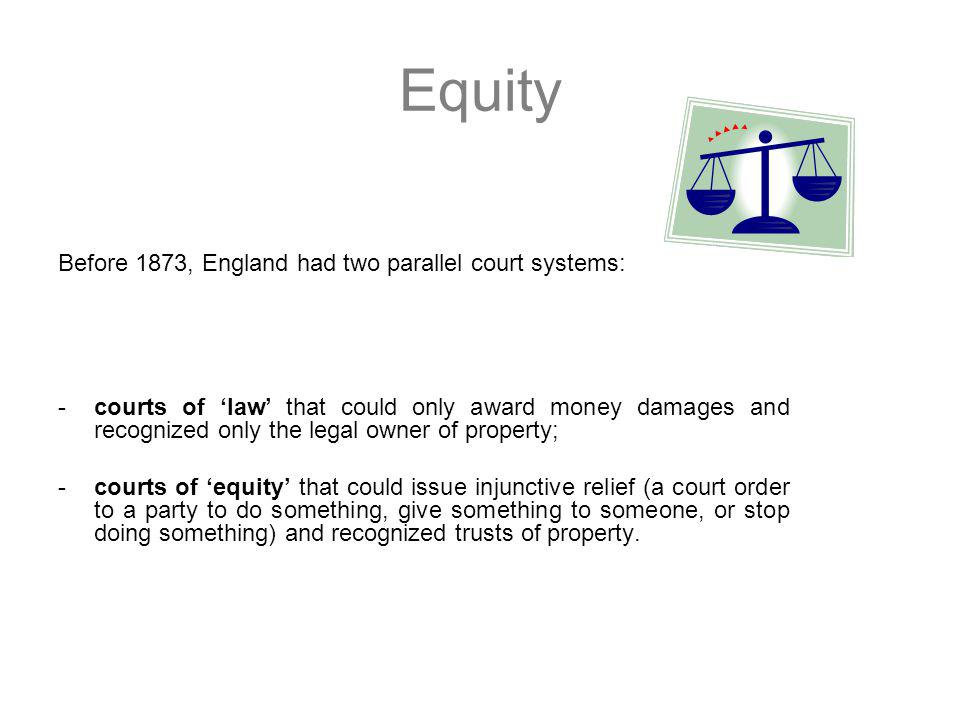 Equity Before 1873, England had two parallel court systems: